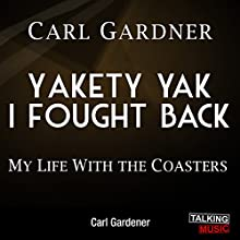 Yakety Yak I Fought Back: My Life with The Coasters (       UNABRIDGED) by Carl Gardner Narrated by Tommie Earl Jenkins
