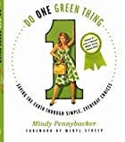 Do One Green Thing: Saving the Earth Through Simple, Everyday Choices by Mindy Pennybacker (2010-03-16)