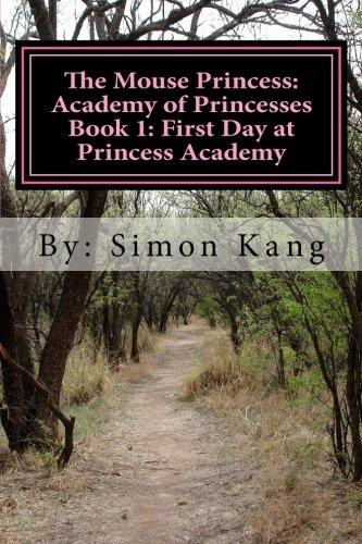 The Mouse Princess: Academy of Princesses Book 1: First Day at Princess Academy: This Holiday Season, Princess Eleanor is going to school! [Kang, Simon] (Tapa Blanda)