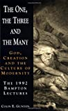 The One, the Three and the Many: God, Creation and the Culture of Modernity / The 1992 Bampton Lectures (0521421845) by Gunton, Colin E.