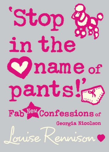 'Stop in the Name of Pants!' (Confessions of Georgia Nicolson Book 9)