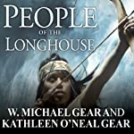 People of the Longhouse: North America's Forgotten Past | W. Michael Gear,Kathleen O'Neal Gear