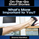 What's More Important to You?: On-The-Go Short Stories | Zhanna Hamilton