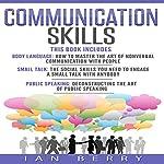 Communication Skills: 3 Manuscripts: Body Language, Small Talk, Public Speaking | Ian Berry