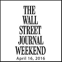 Weekend Journal 04-16-2016 Newspaper / Magazine by  The Wall Street Journal Narrated by  The Wall Street Journal