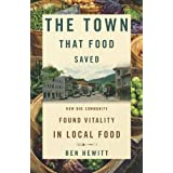 The Town That Food Saved: How One Community Found Vitality in Local Food ~ Ben Hewitt