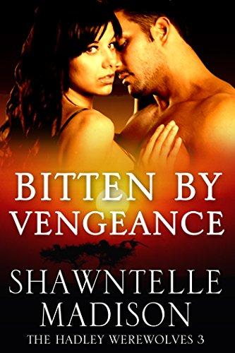 Shawntelle Madison - Bitten By Vengeance (Hadley Werewolves Book 3)