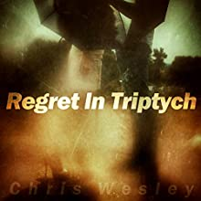 Regret In Triptych (       UNABRIDGED) by Chris Wesley Narrated by Chris Valenti