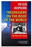 Trespassers on the Roof of the World: The Race for Lhasa (0192802054) by Hopkirk, Peter