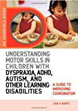 51jnrBmh8ZL. SL160 Understanding Motor Skills in Children with Dyspraxia, ADHD, Autism, and Other Learning Disabilities: A Guide to Improving Coordination (Jkp Essentials)