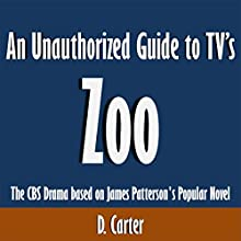 An Unauthorized Guide to TV's Zoo: The CBS Drama Based on James Patterson's Popular Novel (       UNABRIDGED) by D. Carter Narrated by Dave Wright