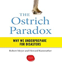 The Ostrich Paradox: Why We Underprepare for Disasters Audiobook by Robert Meyer, Howard Kunreuther Narrated by Don Hagen