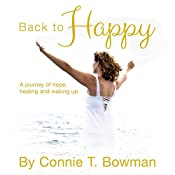 Back to Happy: A Journey of Hope, Healing and Waking Up | [Connie T. Bowman]