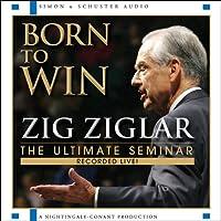 Born to Win: The Ultimate Seminar  by Zig Ziglar