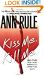 Kiss Me, Kill Me: Ann Rule's Crime Fi...