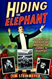 img - for Hiding the Elephant: How Magicians Invented the Impossible and Learned to Disappear by Steinmeyer, Jim published by Carroll & Graf Hardcover book / textbook / text book
