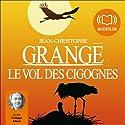 Le vol des cigognes | Livre audio Auteur(s) : Jean-Christophe Grangé Narrateur(s) : Philippe Allard