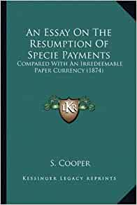 An Essay On The Resumption Of Specie Payments: Compared With An