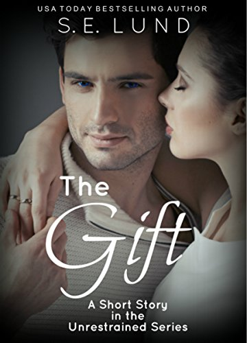 S. E. Lund - The Gift: A Short Story in the Unrestrained Series
