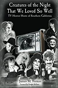 Creatures of the Night That We Loved So Well: TV Horror Hosts of Southern California download ebook
