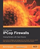 Configuring IPCop Firewalls: Closing Borders with Open Source: How to setup, configure and manage your Linux firewall, web proxy, DHCP, DNS, time ... VPN with this powerful Open Source solution