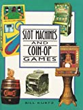 Slot Machines and Coin-Op Games: A Collectors Guide to One-Armed Bandits and Amusement Machines