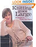Knitting Goes Large: 20 Designs to Flatter Your Figure