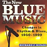 The New Blue Music: Changes in Rhythm & Blues, 1950-1999: American Made Music Series | Richard J. Ripani