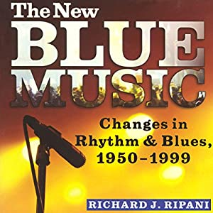 The New Blue Music: Changes in Rhythm & Blues, 1950-1999 Audiobook