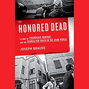 The Honored Dead: A Story of Friendship, Murder, and the Search for Truth in the Arab World | [Joseph Braude]