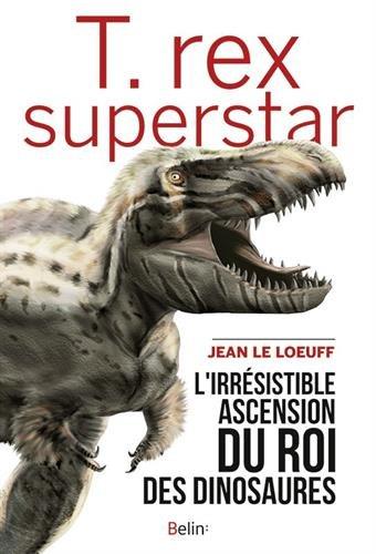 T-rex superstar : l'irrésistible ascension du roi des dinosaures
