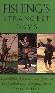 Fishings Strangest Days Extraordinary But True Stories From Over Two Hundred Years Of Angling History Strangest Series by Robson Books Ltd
