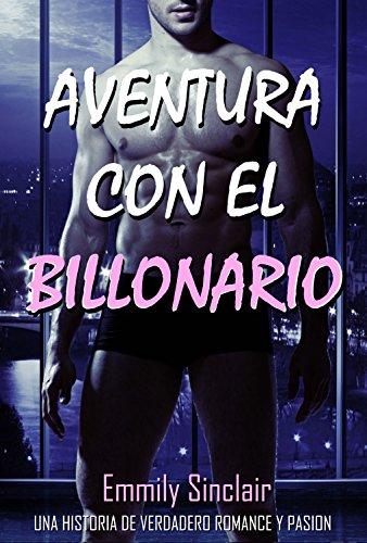 Aventura con el Billonario: Una Historia de Verdadero Romance y Pasion