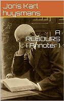 A REBOURS ( Annoter )