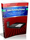 Video Marketing Mayhem - Learn How To Harness One Of The Most Profitable Tools On The Internet
