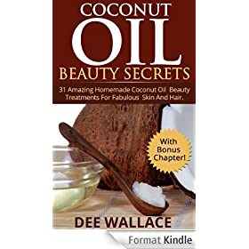 Coconut Beauty Secrets: 31 Amazing Homemade Coconut Oil Beauty Treatments For Fabulous Skin And Hair (With Bonus Chapter!) (Coconut Oil Beauty Secrets) (English Edition)