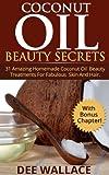 Coconut Beauty Secrets: 31 Amazing Homemade Coconut Oil Beauty Treatments For Fabulous Skin And Hair (With Bonus Chapter!) (Coconut Oil Beauty Secrets)