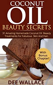 Coconut Oil Recipes: Coconut Oil Beauty Recipes For Fabulous Skin And Hair (With Bonus Chapter!) (Coconut Oil Beauty Secrets Book 1)