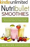 Nutribullet Recipes: 60 Amazing Rapid...