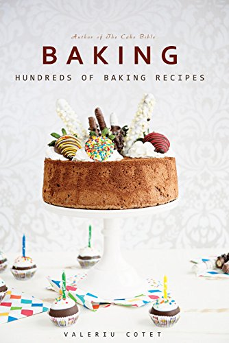 Baking: Hundreds of Baking Recipes. 575 Recipes (Baking Cookbooks, Baking Recipes, Baking Books, Baking Bible, Baking Basics, Desserts, Cakes, Chocolate, Cookies) by Valeriu Cotet
