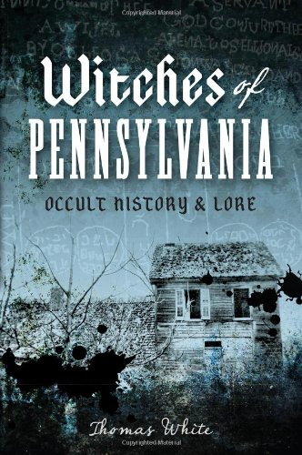 Witches of Pennsylvania:: Occult History and Lore