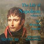 The Life of Napoleon, Volume 4   William Hazlitt