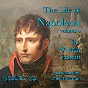 The Life of Napoleon, Volume 4 | William Hazlitt
