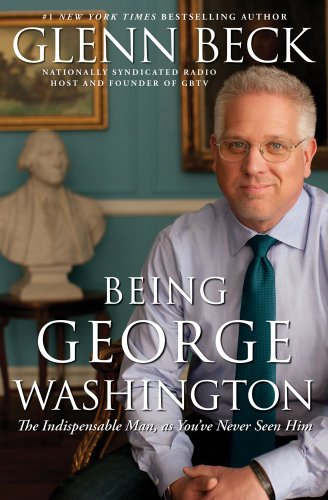 Image for Being George Washington: The Indispensable Man, as You've Never Seen Him