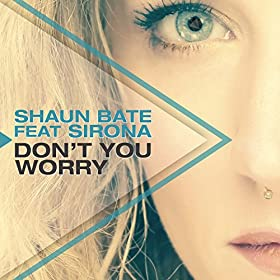 Shaun Bate Feat. Sirona-Don't You Worry