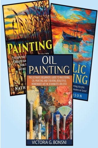 Painting: 3 in 1 Masterclass Box Set: Book 1: Painting + Book 2: Acrylic Painting + Book 3: Oil Painting (Nutribullet - Nutribullet Recipes - ... Nutribullet Smoothies - Nutribullet Cookbook) by Dawn Underwood