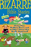 Bizarre Bible Stories: Flying Pigs, Walking Bones, and 24 Other Things That Really Happened!