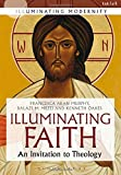 img - for Illuminating Faith: An Invitation to Theology (Illuminating Modernity) Paperback - March 26, 2015 book / textbook / text book