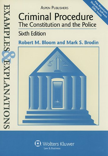 Examples & Explanations: Criminal Procedure: The Constitution and the Police, Sixth Edition