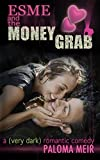 Esme and the Money Grab: (A Very Dark Romantic Comedy) (English Edition)